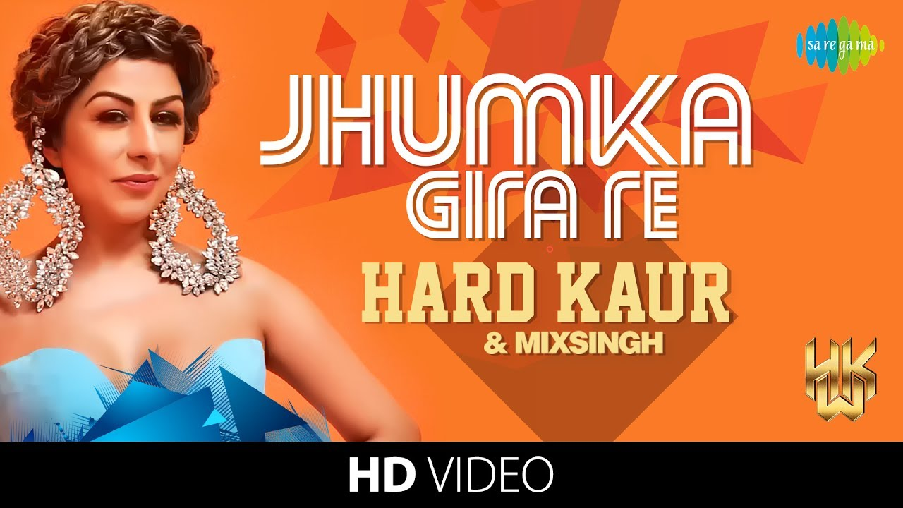 Hard Kaur ft MixSingh – Jhumka Gira Re