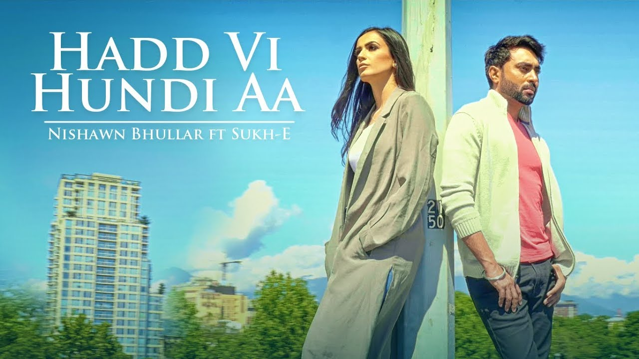 Nishawn Bhullar ft Sukh-E Muzical Doctorz – Hadd Vi Hundi Aa