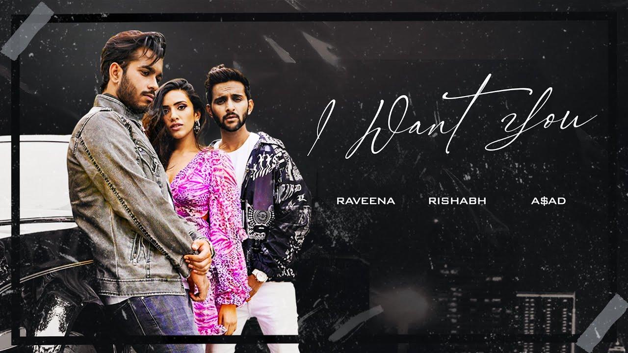 Rishabh Kant, Raveena Mehta & A$AD – I Want You