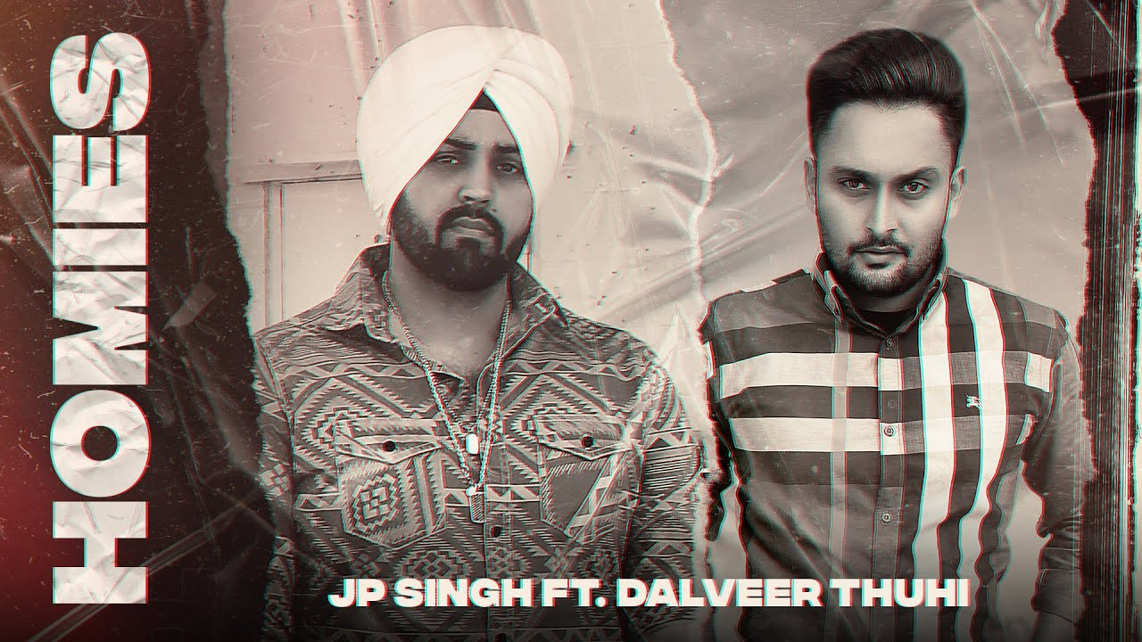 JP Singh ft Dalveer Thuhi – Homies
