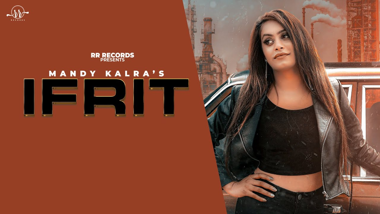 Mandy Kalra ft Apsy Singh – Ifrit