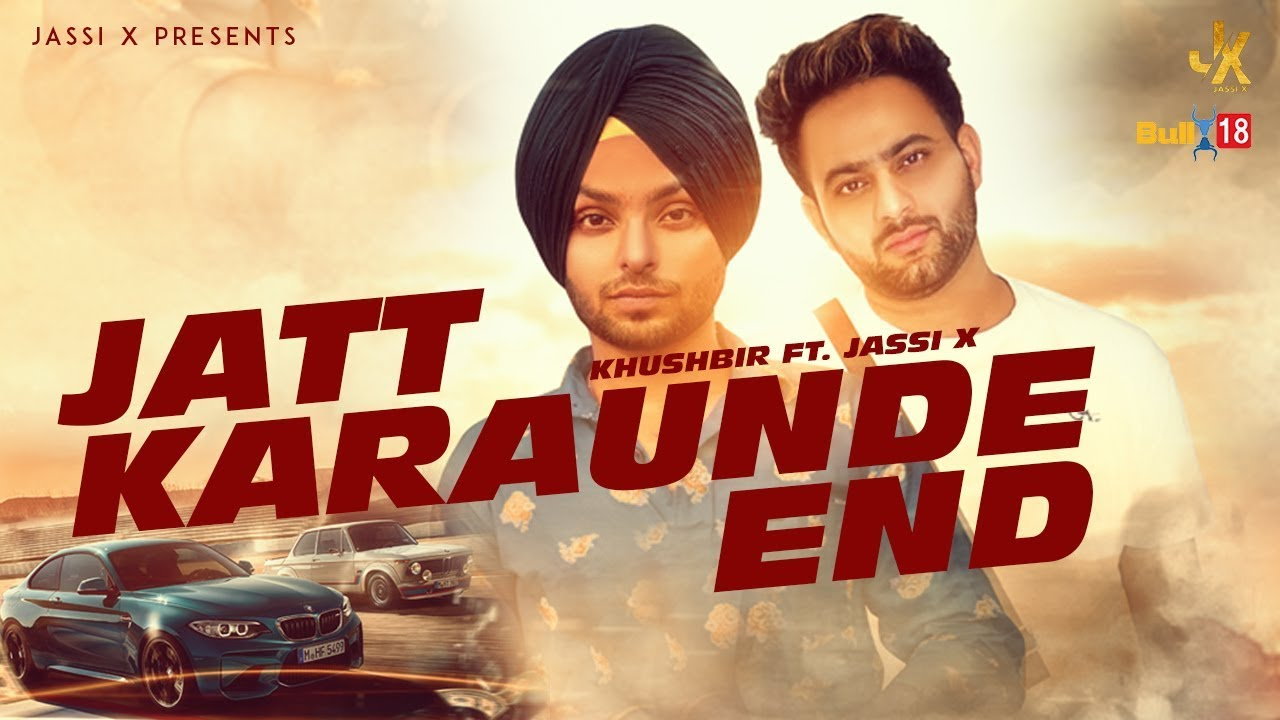 Khushbir ft Jassi X – Jatt Karaunde End