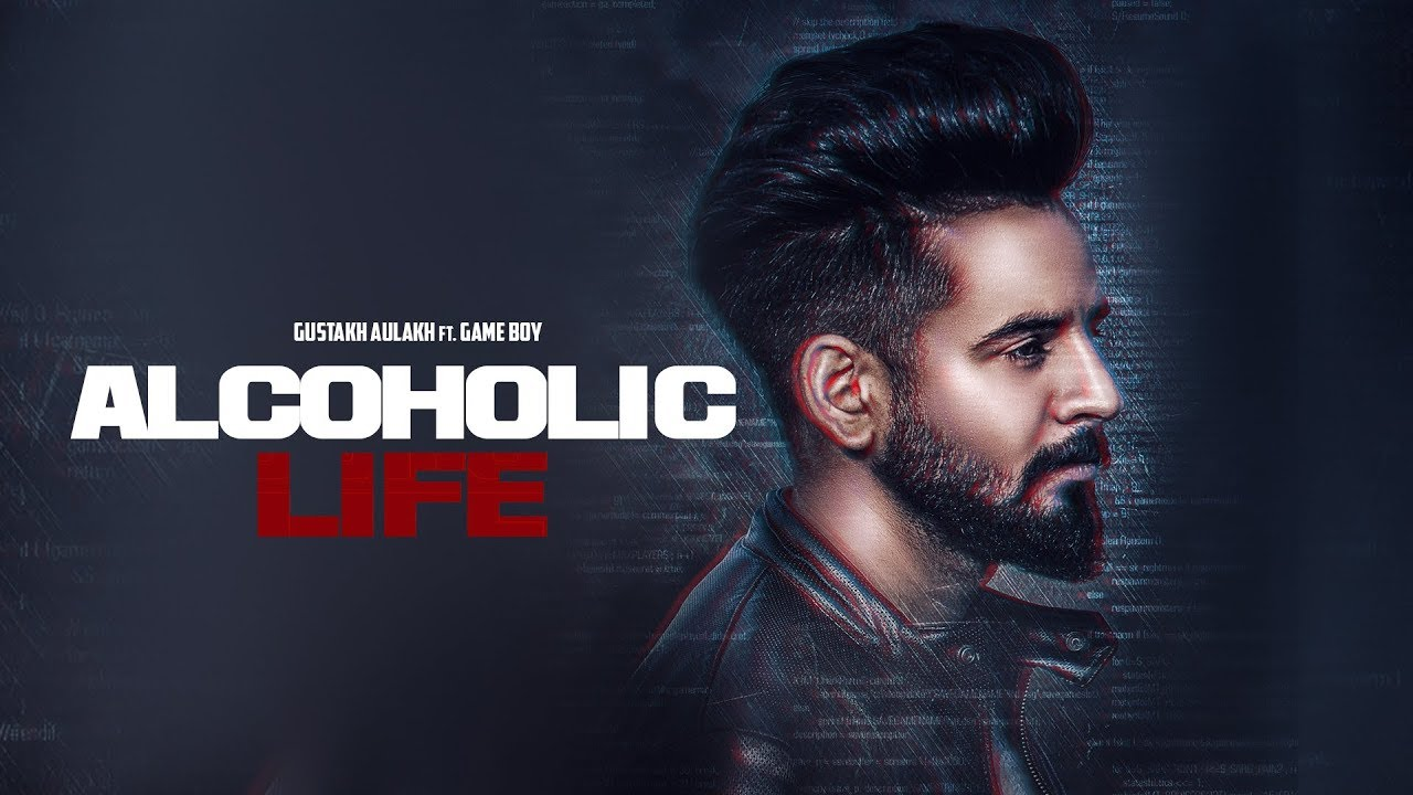 Gustakh Aulakh ft Game Boy – Alcoholic Life