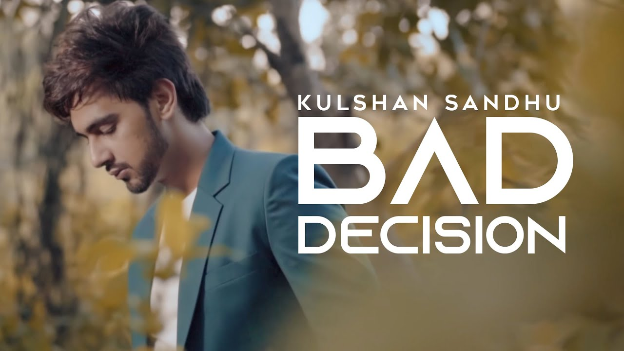 Kulshan Sandhu ft Preet Hundal – Bad Decision