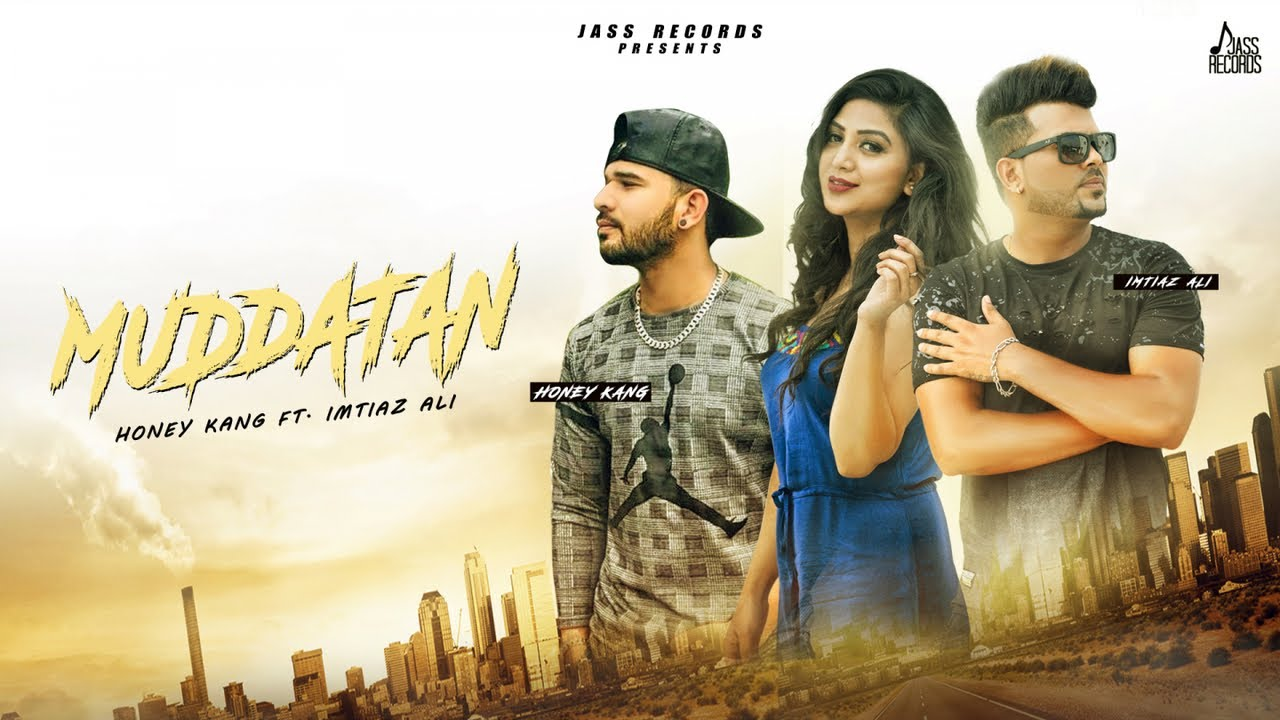 Honey Kang ft Imtiaz Ali – Muddatan