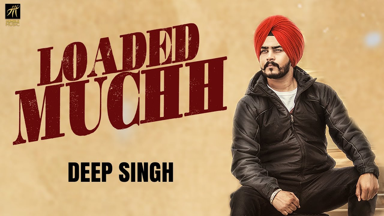 Deep Singh – Loaded Muchh
