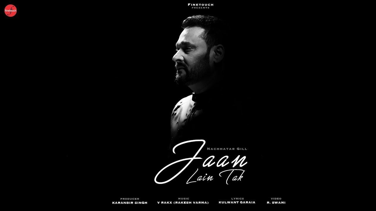 Nachhatar Gill – Jaan Lain Tak