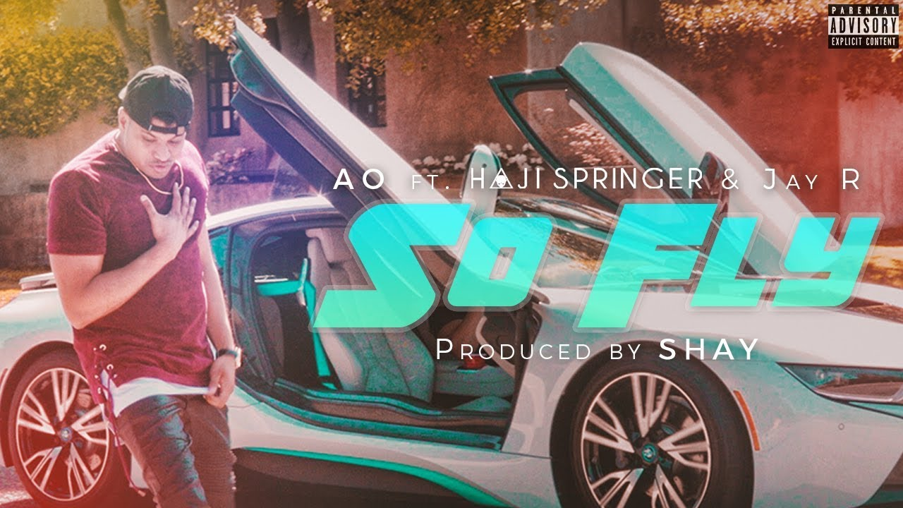 AO ft Haji Springer & Jay R – So Fly