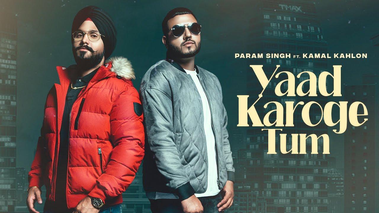 Param Singh ft Kamal Kahlon & Pratik Studio – Yaad Karoge Tum