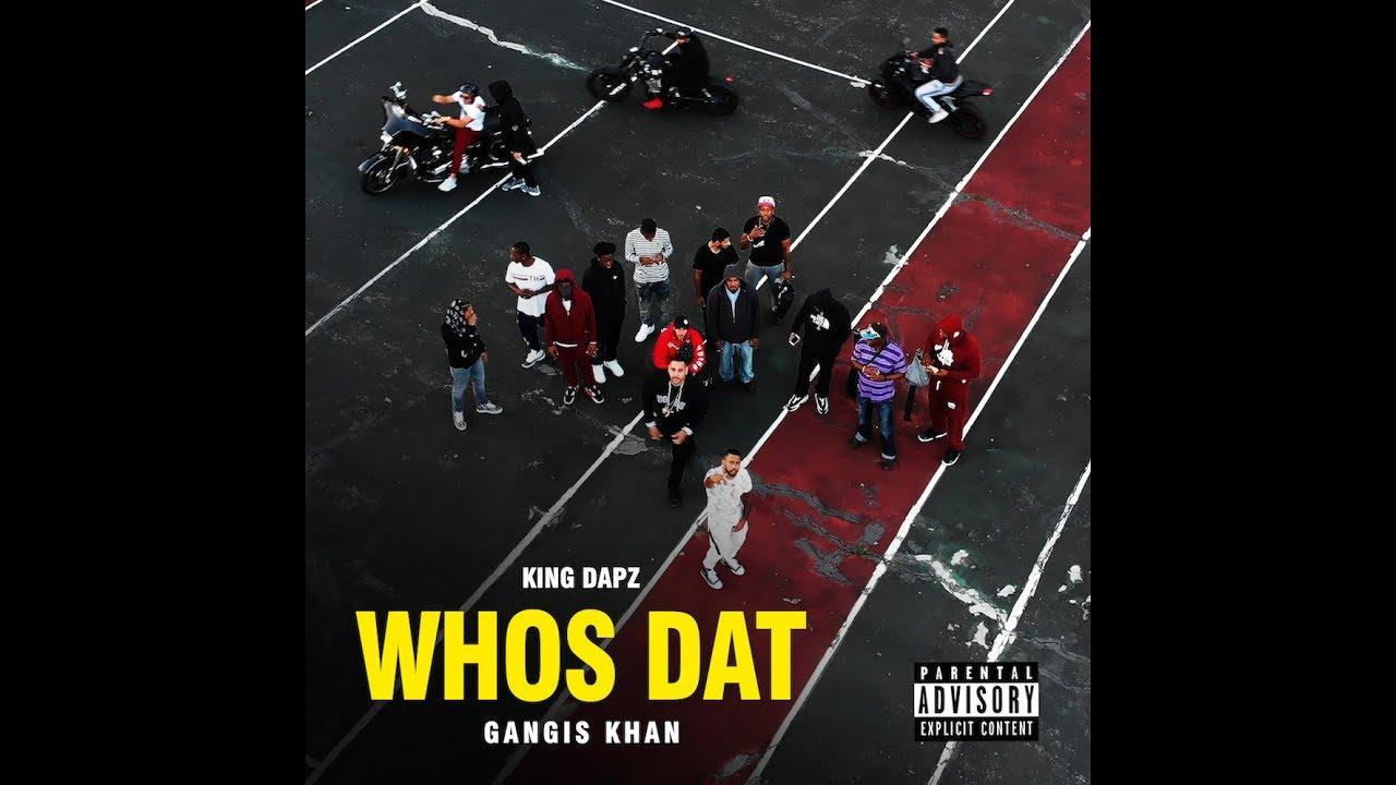 Gangis Khan & King Dapz – Whos Dat