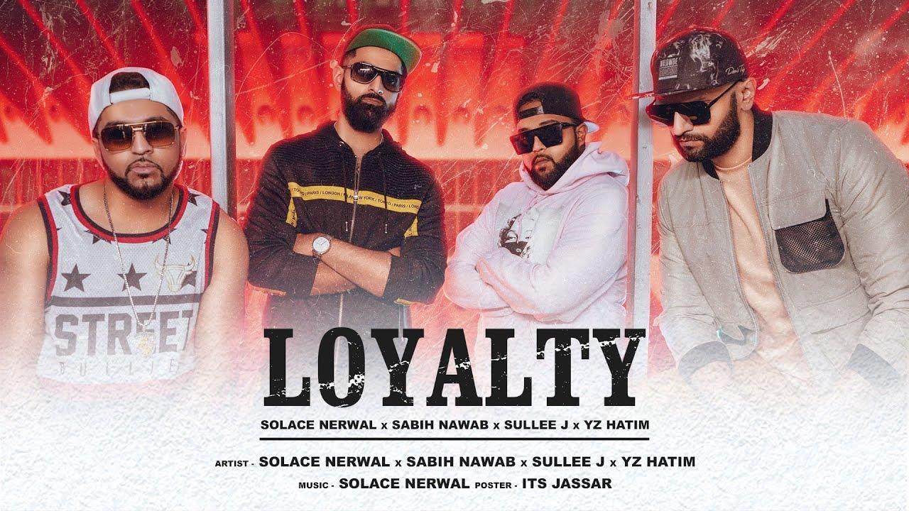 Solace Nerwal ft Sabih Nawab, Sullee J & YZ Hatim – Loyalty
