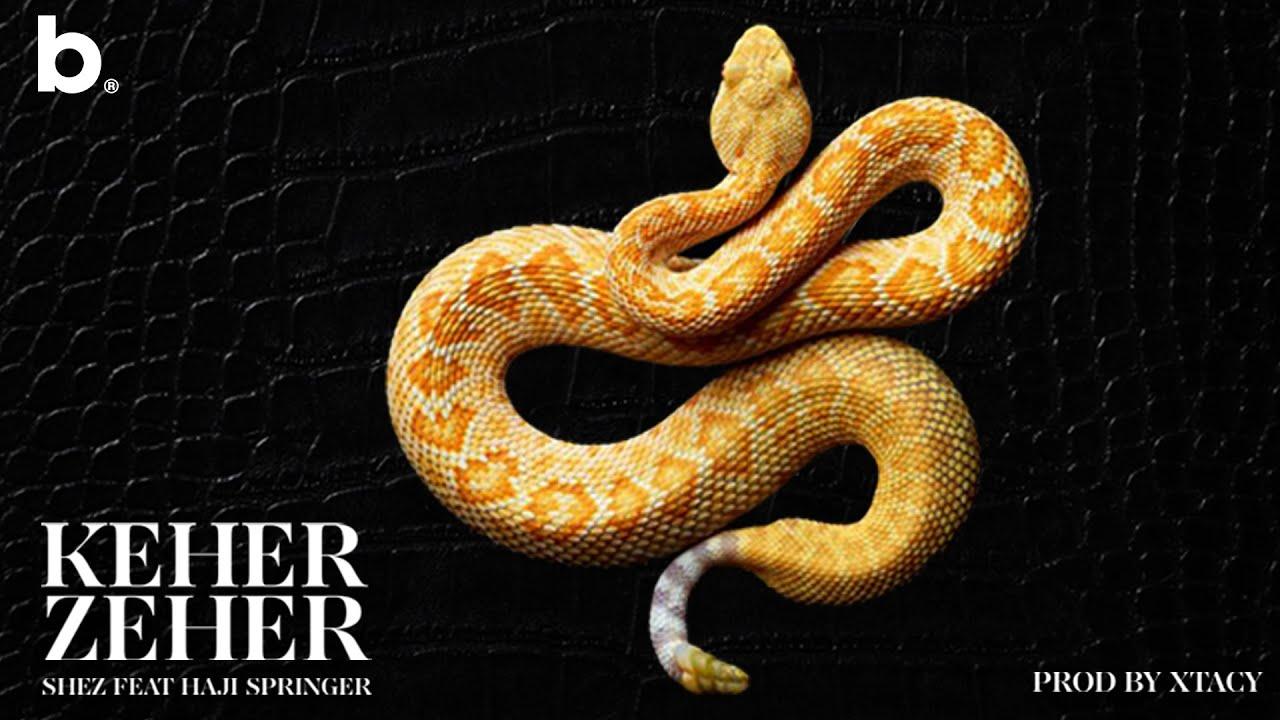 Shez ft Haji Springer & Xtacy – Keher Zeher