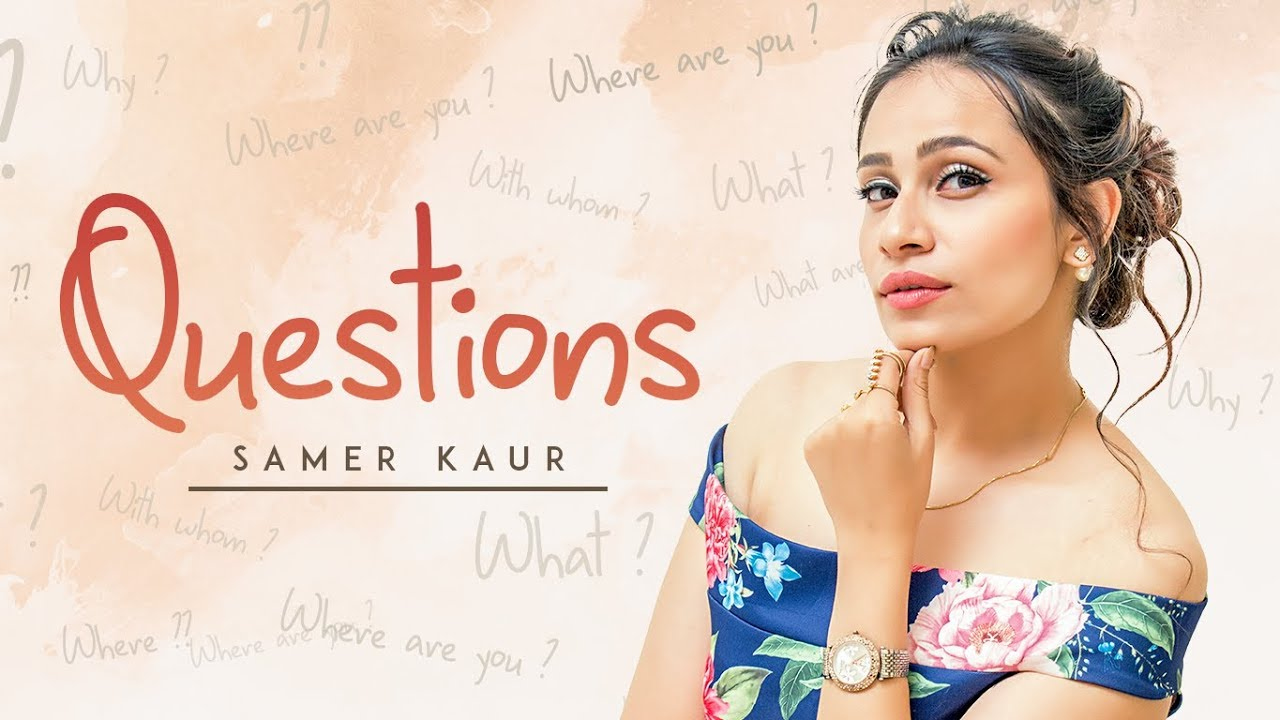 Samer Kaur ft DJ Ruchir – Questions