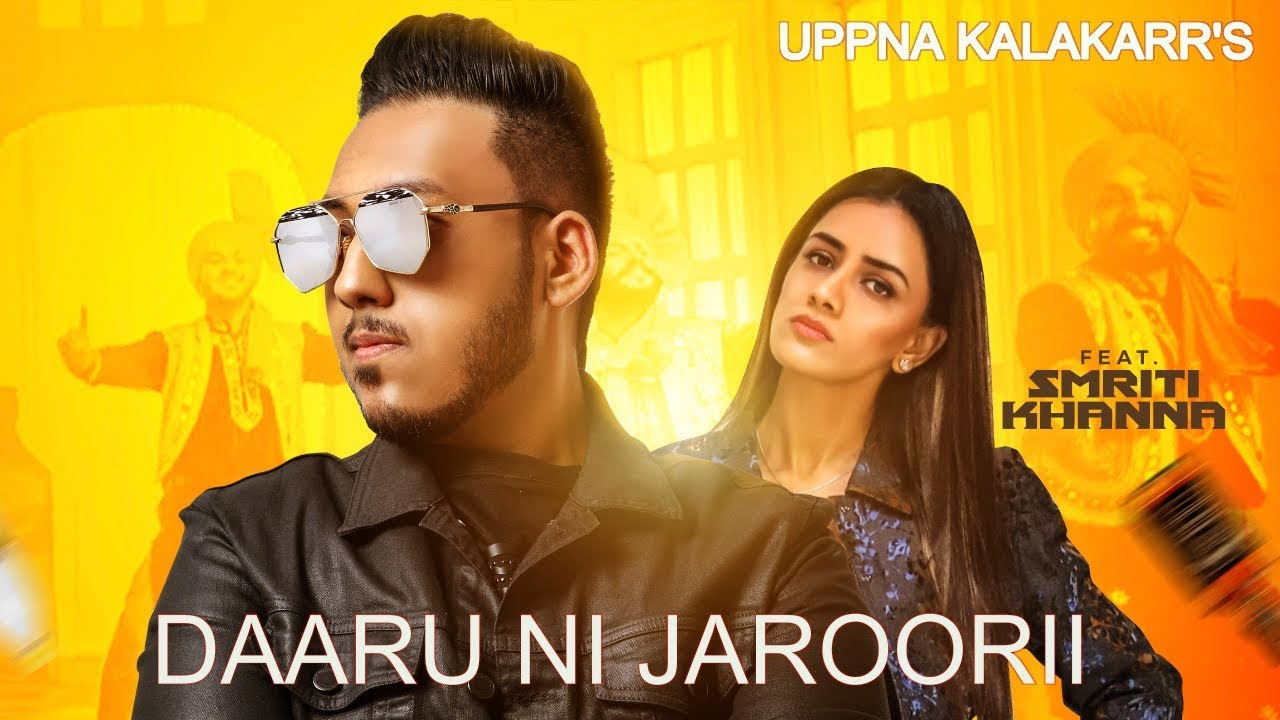Uppna Kalakarr ft Smriti Khanna – Daaru Ni Jaroorii