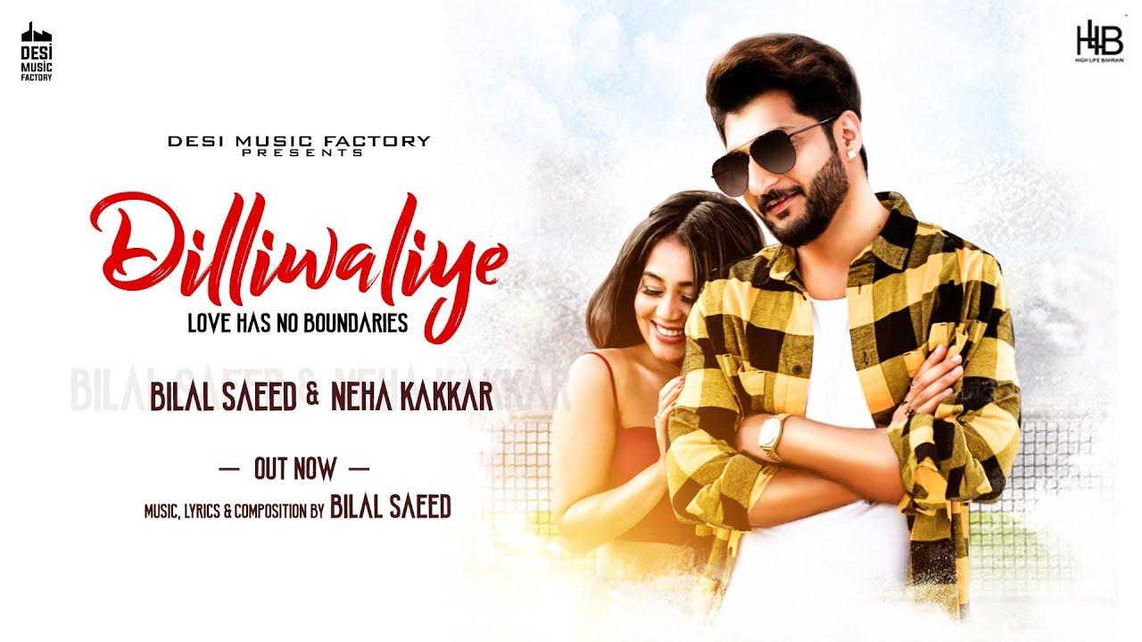 Bilal Saeed & Neha Kakkar – Dilliwaliye