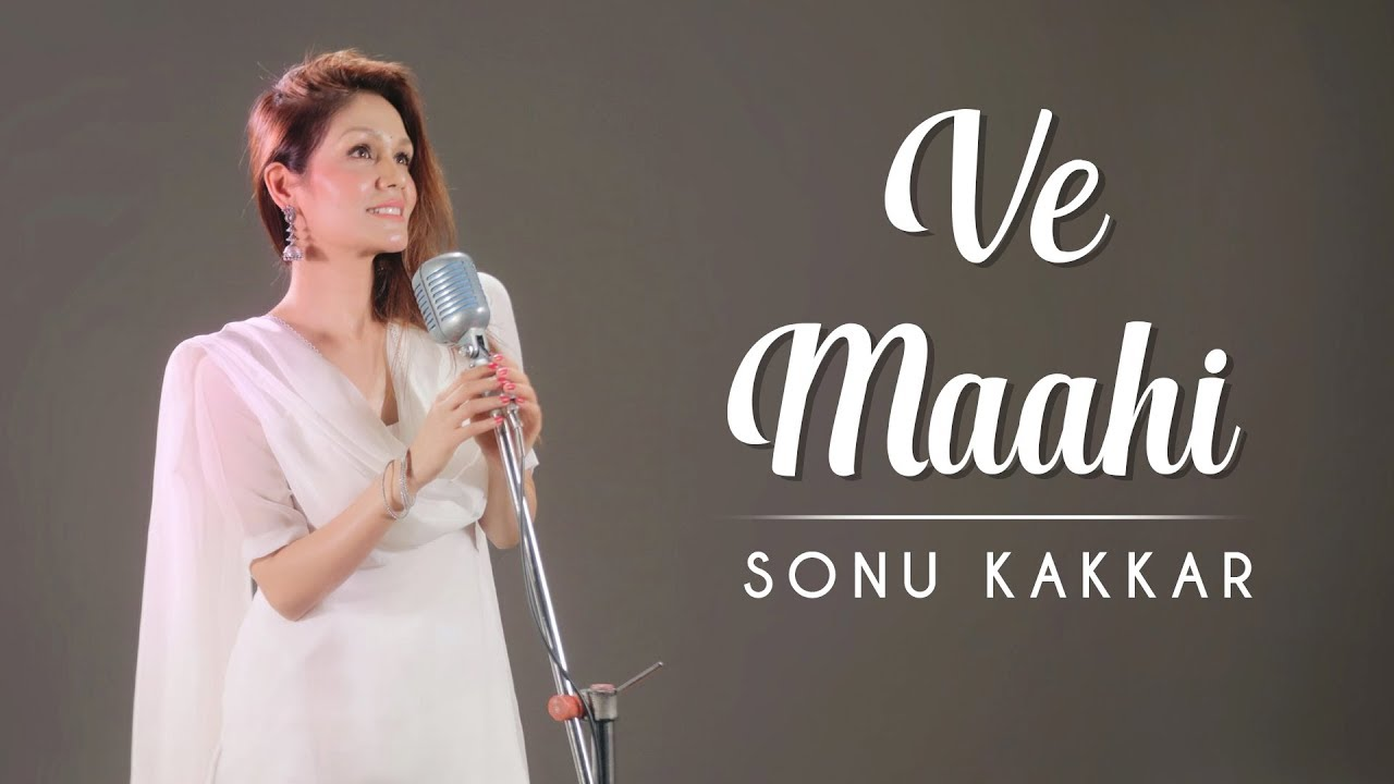 Sonu Kakkar – Ve Maahi (Cover)