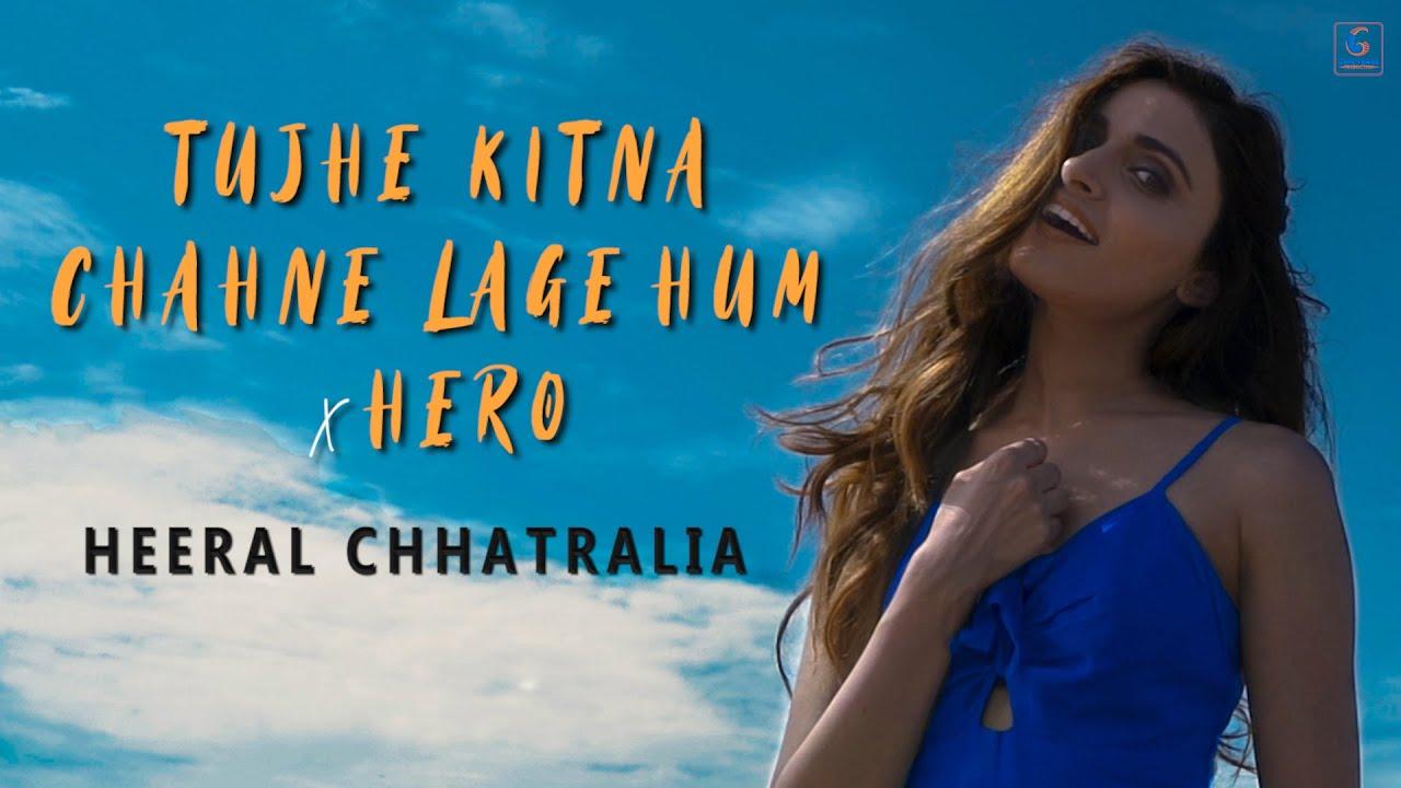 Heeral Chhatralia – Tujhe Kitna Chahne Lage x Hero (Cover)