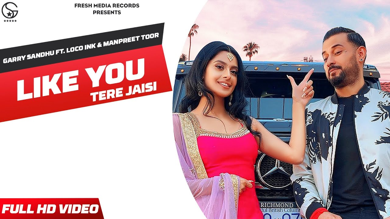 Garry Sandhu ft Manpreet Toor & Loco Ink – Like U (Tere Jaisi)