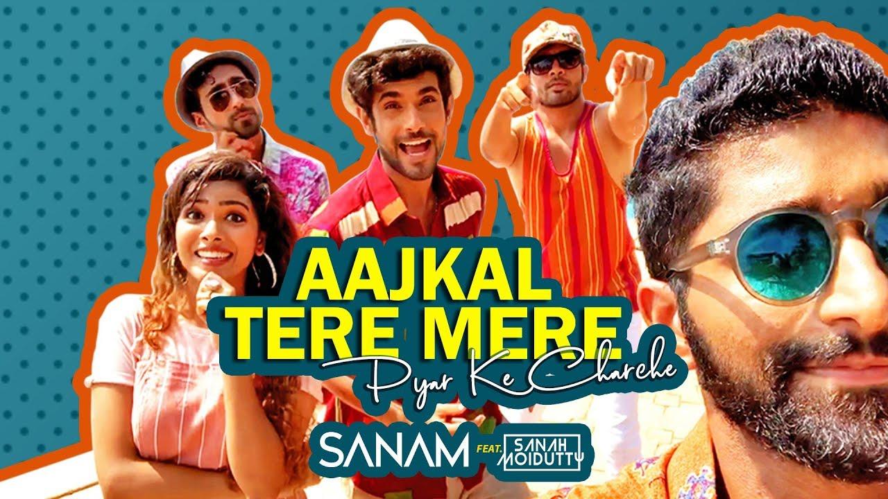 Sanam ft Sanah Moidutty – Aajkal Tere Mere Pyar Ke Charche